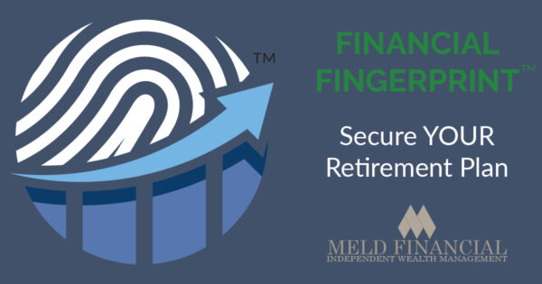 Financial Fingerprint™ by Meld Financial. Secure YOUR retirement plan.
